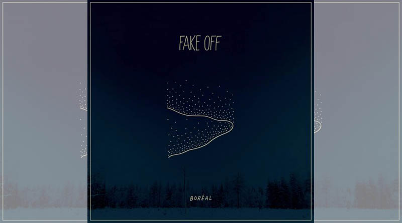 FAKE OFF – NEW EP BORéAL OUT THIS FALL