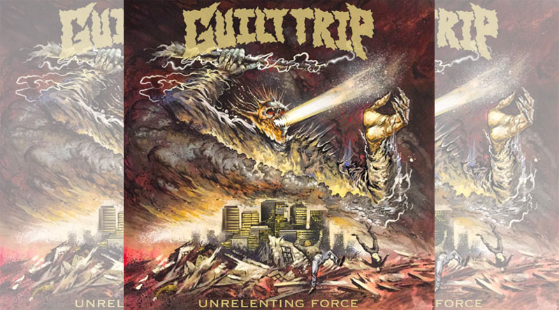 Guilt Trip - Unrelenting Force
